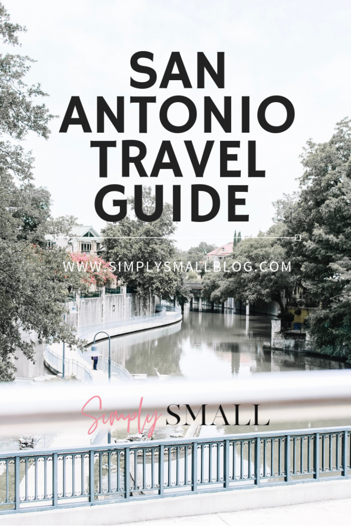 San Antonio Travel Guide + Our Itinerary . . .